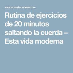 Rutina de ejercicios de 20 minutos saltando la cuerda – Esta vida moderna
