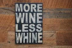 More Wine Less Whine.Words I live by. Wine Quotes, Say That Again, In Vino Veritas, Wine Time, Quotable Quotes, Inspire Me, Make Me Smile, Wise Words, Quotes To Live By