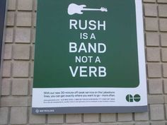 Transit poster in Toronto- Rush is a band. Not a verb.