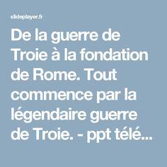 De la guerre de Troie à la fondation de Rome. Tout commence par la légendaire guerre de Troie. - ppt télécharger