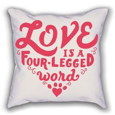 "Show your friends and family just how much your love your four-legged friends with this hand drawn, ""Love Is a Four-Legged Word"" throw pillow.  18×18 inches 100% spun polyester weather resistant fabric Individually cut and sewn in Los Angeles, California Double sided print Concealed zipper Machine …"