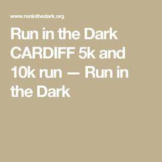 Run in the Dark CARDIFF 5k and 10k run — Run in the Dark