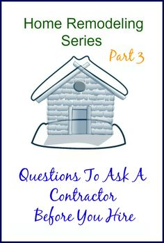 Part 3 of my Expert Advice Series. Questions To Ask Before Hiring A contractor is a good guide for interviewing anyone who will work on your home.
