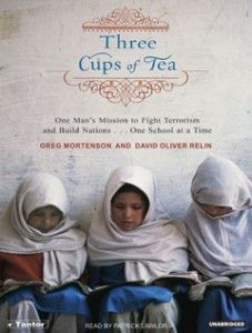 Three Cups of Tea: One Man's Mission to Promote Peace ... One School at a Time by Greg Mortenson