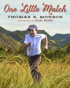 What a great book to read with your kids.  A true story of Thomas S. Monson as a child, and how one little match changed his life.  An object lesson for why the rules are there - to protect us not restrict us.