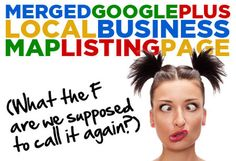 Google Plus, Google Places, Google Local , Google Map Listing... demistified