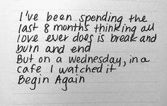 Begin Again <3