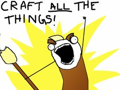 """Craft All The Things!"" #craft #humor #meme"