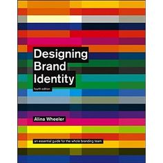 Designing Brand Identity: An Essential Guide for the Whole Branding Team, 4th Edition