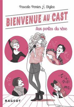 Bienvenue au cast, aux portes du rêve / P. Perrier ; Diglee. - Rageot, 2014