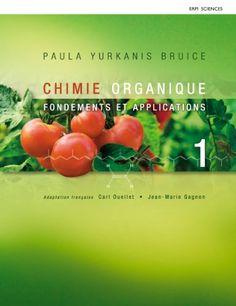 Chimie organique : fondements et applications / Paula Yurkanis Bruice ; adaptation française par Carl Ouellet et Jean-Marie Gagnon ; [traduction, Brigitte Turmel].