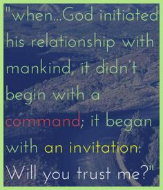 When God initiated His relationship with mankind, it didn't begin with a command; it began with an invitation: Will you trust me? #cdff #christiandating #christianquotes #onlinedating