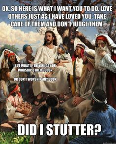 "I love this meme. Just picture Jesus saying ""Did I stutter?"" all sassy like."