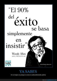 """""""El 90% del éxito se basa simplemente en insistir"""" -Woody Allen"""