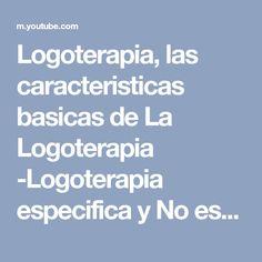 Logoterapia, las caracteristicas basicas de La Logoterapia -Logoterapia especifica y No especifica - YouTube