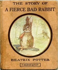 """The Story of a Fierce Bad Rabbit by Beatrix Potter. """"Look at his savage whiskers, and his claws, and his turned up tail! Vintage Children's Books, Antique Books, Beatrix Potter Illustrations, Beatrix Potter Books, Beatrice Potter, Peter Rabbit And Friends, Book Cover Art, Book Covers, Children's Literature"""