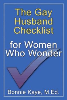 The Gay Husband Checklist for Women Who Wonder by Bonnie Kaye. $11.00. Publisher: CCB Publishing; 2 edition (July 31, 2008). 180 pages