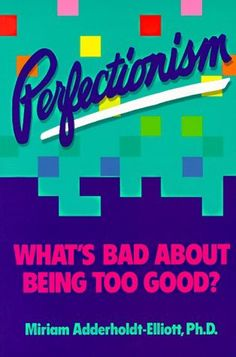 Perfectionism: What's Bad About Being Too Good? by Miriam Adderholdt-Elliott;, http://www.amazon.com/dp/0915793075/ref=cm_sw_r_pi_dp_x_nwGxzbQ56SSA6
