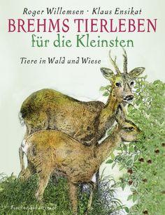 Brehms Tierleben für die Kleinsten - Tiere in Wald und Wiese von Roger Willemsen http://www.amazon.de/dp/3596853273/ref=cm_sw_r_pi_dp_E-qPvb1SX35R5
