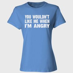 You wouldnt like me when im angry - Ladies' Cotton T-Shirt