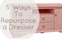 5 Ways To Repurpose a Dresser