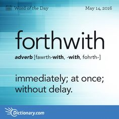 Dictionary.com's Word of the Day - forthwith - immediately; at once; without delay: Any official accused of dis...