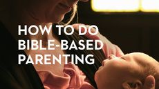How to do Bible-based parenting and recommended readings.