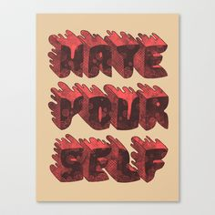 Hate Yourself Stretched Canvas by Hector Mansilla - $85.00