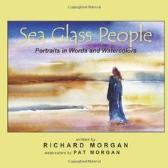 Sea Glass People: Portraits in Words and Watercolors (Paperback) http://www.amazon.com/dp/1466480408/?tag=wwwmoynulinfo-20 1466480408
