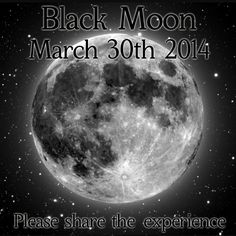 There will be the second Black Moon of 2014 happening on March 30th the first was back in January. A Black Moon is rare event that happens when there are 2 New Moons in the same month. And even rarer to have 2 Black Moons in the same year. Share from Wicca Teachings