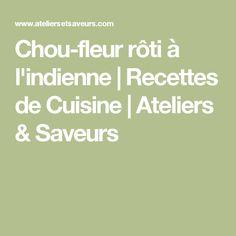 Chou-fleur rôti à l'indienne   Recettes de Cuisine   Ateliers & Saveurs