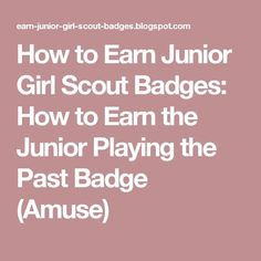 How to Earn Junior Girl Scout Badges: How to Earn the Junior Playing the Past Badge (Amuse)