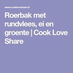 Roerbak met rundvlees, ei en groente | Cook Love Share