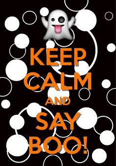 keep calm and say boo! / created with Keep Calm and Carry On for iOS #keepcalm #Halloween #BOO