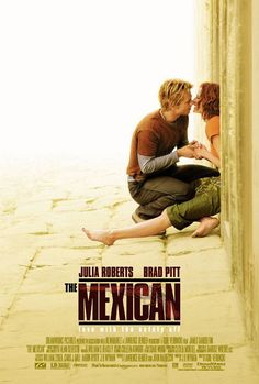 The Mexican (2001) My favorite movie of ALLLLLL time! Why?...because nothing else ever made me laugh so much or so hard!