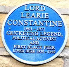 Learie Constantine, was a West Indian cricketer, lawyer and politician who served as Trinidad's High Commissioner to the United Kingdom and became the UK's first black peer. He played 18 Test matches before the Second World War and took the West Indies' first wicket in Test cricket. An advocate against racial discrimination, in later life he was influential in the passing of the Race Relations Act in Britain. He was knighted in 1962 and made a life peer in 1969.