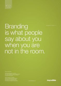 What is #Branding? Branding is What People Say About You When You Are Not in the Room. keep in mind