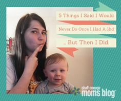 5 Things I Said I Would Never Do Once I Had A Kid...But Then I Did | Chattanooga Moms Blog