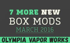 I have 7 More New Box Mods for March 2016 for you to sink your teeth into. Picked for Newness, Innovativeness, and Quality. Or I just liked it....