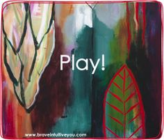 Play! I love these wise words from Flora Bowleys newsletter  #bloomtrue