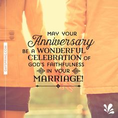 May your anniversary be a wonderful celebration of God's faithfulness in your marriage.