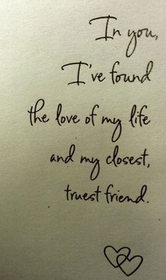 in-you-ive-found-the-love-of-my-life-and-my-closest-truest-friend