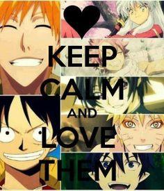 Keep calm and love them..i already do. Inuyasha. Natsu. Lelouch. Ichigo. Luffy. Naruto. Rin.