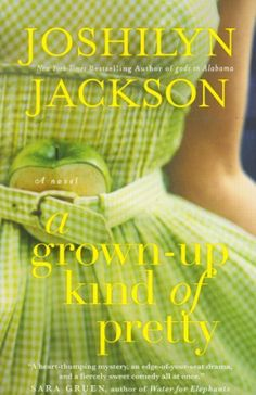 A Grown-Up Kind of Pretty: A Novel by Joshilyn Jackson. $10.19. Author: Joshilyn Jackson. Publication: September 25, 2012. Publisher: Grand Central Publishing (September 25, 2012). Save 32% Off!