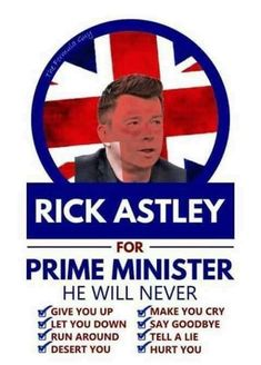 Rick Astley for England's Prime Minister.he's going to Rick Roll you. Rick Astley, You Lied, Told You So, Never Give You Up, Funny Political Memes, Lies Hurt, Funny Meme Pictures, Make You Cry, Top Funny