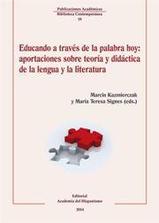 Educando a través de la palabra hoy: aportaciones sobre teoría y didáctica de la lengua y la literatura. Ed. Academia del Hispanismo