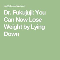 Dr. Fukujuji: You Can Now Lose Weight by Lying Down
