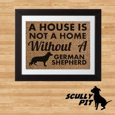 A House is not a home without a German Shepherd 8.5 x 11 Burlap Print Dog Quote Wall Art