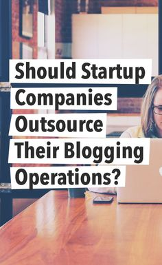 Should Startup Companies Outsource Their Blogging Operations? How do you manage your blog? Do you manage it all by yourself or do you outsource? In this post, you will learn why you should outsource, the benefits and the pitfalls of outsourcing, and when you should outsource.