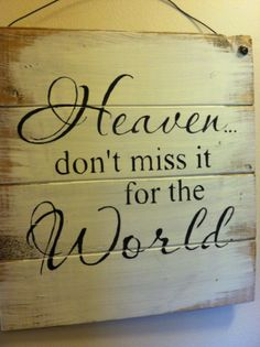 "Heaven don't miss it for the World 13""w x10 1/2""h hand-painted wood sign"
